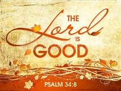 Psalm 34 ~ The Lord is good!
