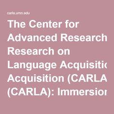 The Center for Advanced Research on Language Acquisition (CARLA): Immersion