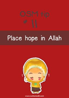 Whenever you feel down, upset, frustrated or sad overall; don't be! Place your hope and faith in Allah, for He is always there with you. :)