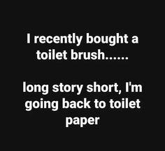I recently bought a toilet brush. long story short - I'm going back to toilet paper. Funny Cartoons, Funny Jokes, Adult Humor Memes, Ecards Humor, Cartoon Memes, Memes Humor, Funny As Hell, I Love To Laugh, Jokes