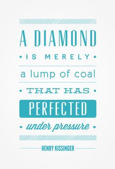 A Diamond is Merely a Lump of Coal that has Perfected Under Pressure - Henry Kissinger - Abduzeedo Words Quotes, Wise Words, Sayings, Great Quotes, Quotes To Live By, Awesome Quotes, Diamond Quotes, Motivational Quotes, Inspirational Quotes