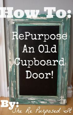 Cabinet door to chalkboard, I could make a few of these with the doors laying around. She Re-Purposed It: How To Repurpose A Cabinet Door