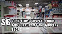 Great list! 56 Long-Term Survival Foods and Supplies at the Grocery Store. #Prepper