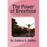 The Power of Breathing: A Practical Scientific Approach To Breathing for Physical, Mental, and Spiritual Well-Being Based on Ancient Experiences of the East and Scientific Experimentation of the West (Paperback)By Dr. Sukhraj S. Dhillon