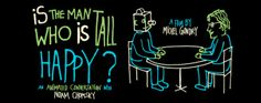 "One of a kind animated movie playing today (Sat. Feb 1, at 2:45pm)! Michel Gondry (Eternal Sunshine of a Spotless Mind) with Noam Chomsky in: ""Is the Man Who is Tall Happy?"" Only at Digital Gym CINEMA in North. http://digitalgym.org/is-the-man-who-is-tall-happy-february-1-2-4-5/"