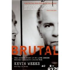 Brutal: The Untold Story of My Life Inside Whitey Bulger's Irish Mob: Amazon.ca: Kevin Weeks: Books