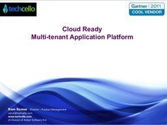 Cloud Ready Multi-tenant Application Platform  Ram Kumar - Director – Product Management ram.k@techcello.com www.techcello...