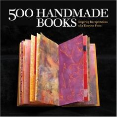 500 Handmade Books: Inspiring Interpretations of a Timeless Form (500 Series) by Steve Miller. Get it on Amazon
