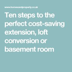 Ten steps to the perfect cost-saving extension, loft conversion or basement room