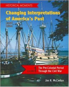 Amazon.com: Historical Moments: Changing Interpretations of America's Past, Volume 1 (9780072285062): Jim McClellan: Books