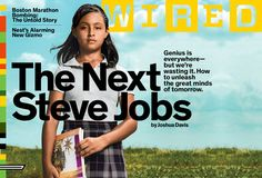 Wired Magazine has featured 12-year-old Mexican schoolgirl Paloma Noyola Bueno from Matamoros, Tamaulipas on the cover of their November issue, hailing her as the next Steve Jobs. Thanks to the teaching methods of Sergio Juarez Correa, Paloma has become one of the top students in the country.