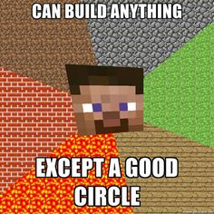 Can build anything...except a good circle