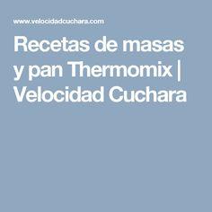 Recetas de masas y pan Thermomix   Velocidad Cuchara