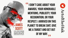 """""""I dont care about your awards, your honorable mentions, publicity, your recognition, or your respect. I arrived on this planet to break shit. Give me a target and get out of my way. Poke Mon, James Scott, Online Logo, Dc Weddings, Polymers, Care About You, My Way, Food Food, Emoji"""