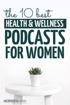 The 10 Best Health Podcasts for Women in 2021