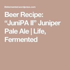 "Beer Recipe: ""JuniPA II"" Juniper Pale Ale 