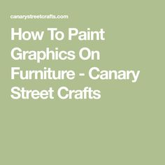 How To Paint Graphics On Furniture - Canary Street Crafts