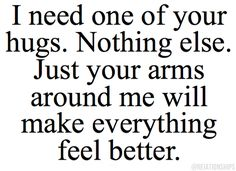 Need your hug. love you. Cute Love Quotes, Romantic Love Quotes, Love Quotes For Him, Quotes To Live By, Need A Hug Quotes, Crush Quotes, Mood Quotes, Life Quotes, Qoutes