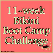 11-Week Bikini Boot Camp Challenge! (Each week listed has the exercise routine in a video for you to watch while you're working out) Sooooooo going to do this!!!!