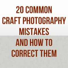 20 Common Craft Photography Mistakes And How To Correct Them. Here is a list of common mistakes that we see in product photography. http://www.craftmakerpro.com/business-tips/20-common-craft-photography-mistakes-correct/