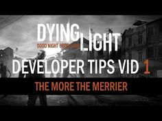 """Dying Light Dev Tips Video Series Begin With """"The More the Merrier""""   AntDaGamer.Com"""