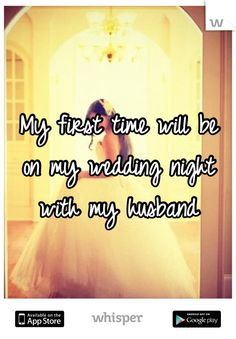 My first time will be   on my wedding night   with my husband