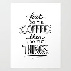 """""""First I do the coffee, then I do the things."""" The perfect hand drawn testament for any hardcore coffee lover. <br/> <br/> Coffee, Hand lettering, modern calligraphy"""