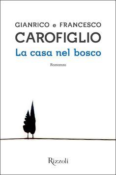 La casa nel bosco è un libro scritto a quattro mani da Gianrico e Francesco Carofiglio. Edito da Rizzoli.