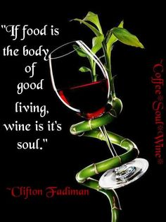 If food is the body of good living, wine's its soul.