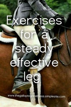 Exercises for a steady effective leg - We have all been there.. you just can't seem to get your equitation on point, your losing balance, maybe your even slipping. The core exercises in the last article will definitly help but sometimes your core is fine and it's actually your legs... Perhaps th...