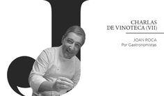 [Charlas de Vinoteca: Joan Roca] El #vino como impulso creativo en la cocina del mejor restaurante del mundo