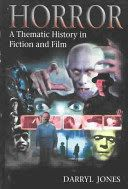 Horror :a thematic history in fiction and film  http://catalog.wrlc.org/cgi-bin/Pwebrecon.cgi?BBID=4161178
