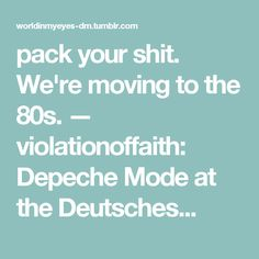 pack your shit. We're moving to the 80s. — violationoffaith: Depeche Mode at the Deutsches...