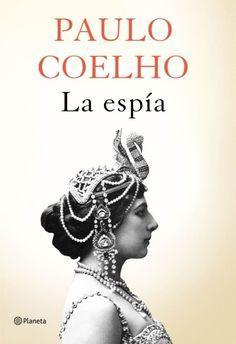 La espía | Paulo Coelho   Mata Hari, la mítica espía de principios del siglo XX es la protagonista de este nuevo libro, en el que nos trasladaremos al sensual París de la Belle Époque y al Berlín de la Primera Guerra Mundial, de mano de una mujer mítica pero desconocida, independiente pero contradictoria.