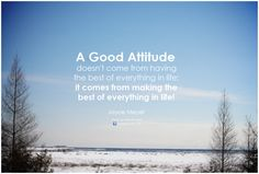 A good attitude doesn't come from having the best of everything in life; it comes from making the best of everything in life. - Joyce Meyer