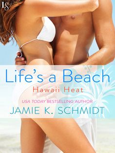 LIFE'S A BEACH by Jamie K. Schmidt (Hawaii Heat, #1) |On Sale: 1/5/2016 | Loveswept Contemporary Romance | eBook | Sex on the beach has never been so much fun! USA Today bestselling author Jamie K. Schmidt kicks off a series set in paradise with an irresistible tale of second chances, secret identities—and a connection that's too sweet to miss. | billionaire Hawaii secret identity passionate vacation beach business workplace