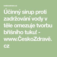 Účinný sirup proti zadržování vody v těle omezuje tvorbu břišního tuku! - www.ČeskoZdravě.cz Beauty Detox, Health Fitness, Math Equations, Hardanger, Diet, Syrup, Health And Wellness, Health And Fitness, Excercise