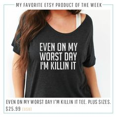 Favorite Etsy Item of the Week: Even on My Worst Day I'm Killin It work Out Tee!  It comes in plus sizes too!
