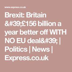 Brexit: Britain '£156 billion a year better off WITH NO EU deal' | Politics | News | Express.co.uk