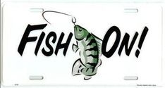 Fish On . Fishing License Plate: License plate is standard size 6 x sharp colors and graphics.Pre-drilled holes for easy mounting. License Plates, Fishing, Graphics, Colors, Easy, Car License Plates, Graphic Design, Number Plates