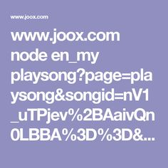www.joox.com node en_my playsong?page=playsong&songid=nV1_uTPjev%2BAaivQn0LBBA%3D%3D&appshare=android&backend_country=za&lang=en&ksongid=0