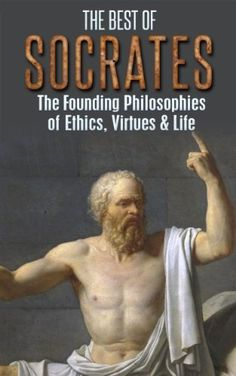 The Best of Socrates: The Founding Philosophies of Ethics, Virtues & Life (Philosophy, Socrates, Plato, Socratic Method, Ancient Greece, Philosophers, Virtues, Ethics, Morals Book 1) by Larry Berg, amzn