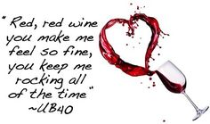 """Red, red, wine you make me feel so fine, you keep me rocking all of the time..."" ~UB40"