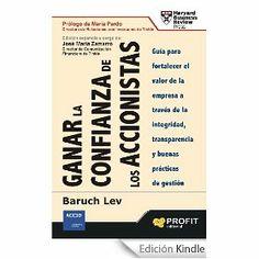 Ganar la confianza de los accionistas : guía para fortalecer el valor de las empresas a través de la integridad, la transparencia y buenas prácticas de gestión / Baruch Lev