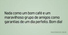 Nada como um bom café e um maravilhoso grupo de amigos como garantias de um dia perfeito. Bom dia! (...) https://www.frasesparaface.com.br/nada-como-um-bom-cafe-e-um-maravilhoso-grupo-de/