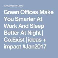 It's not just window dressing: A sustainably designed office means healthier, more productive employees. Green Office, Sleep Better, Offices, Wellness, Make It Yourself, Thoughts, Night, How To Make, Inspiration