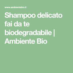 Shampoo delicato fai da te biodegradabile | Ambiente Bio