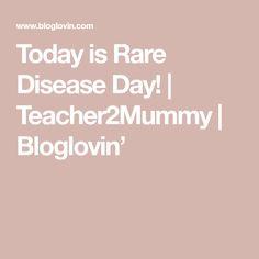 Today is Rare Disease Day! | Teacher2Mummy | Bloglovin'