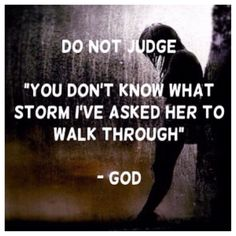 seriously. Its GOD's place and GOD's ONLY to judge. ACCEPT, ACKNOWLEDGE. build a bridge, GET OVER IT and MOVE on!!!