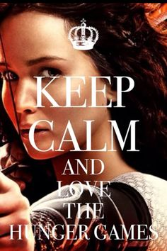 KEE CALM AND LOVE THE HUNGERGAMES
